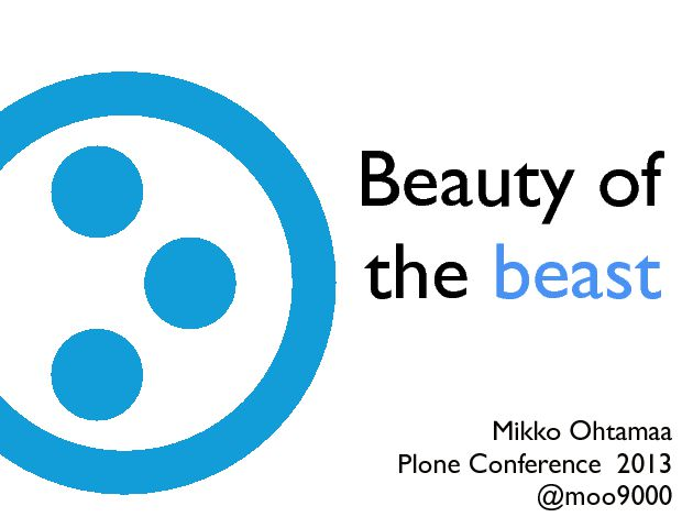 Beauty of the beast Mikko Ohtamaa Plone Conference  2013 @moo9000