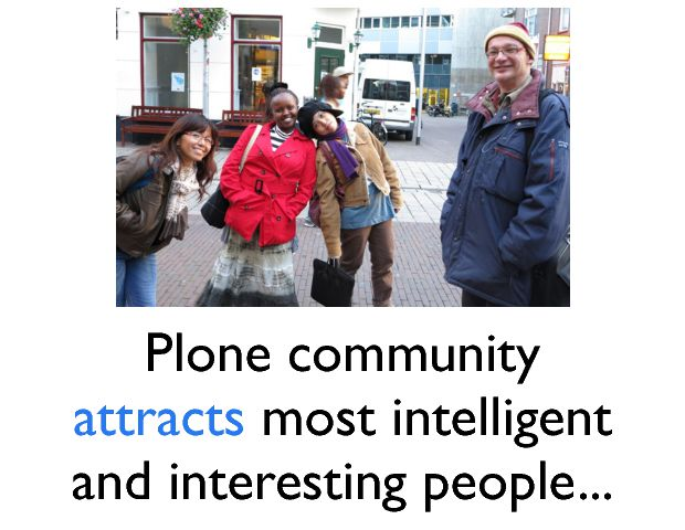 Plone community attracts  most intelligent and interesting people...