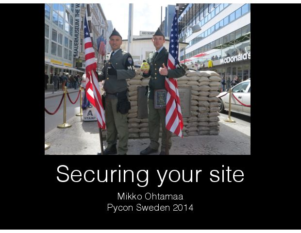 Securing your site Mikko Ohtamaa Pycon Sweden 2014