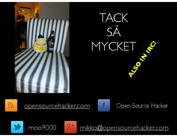 TACK ! S† ! MYCKET opensourcehacker.com Open Source Hacker mikko@opensourcehacker.com moo9000 ALSO IN IRC!