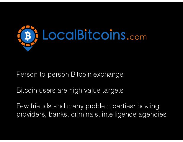 Person-to-person Bitcoin exchange Bitcoin users are high value targets  Few friends and many problem parties: hosting providers, banks, criminals, intelligence agencies