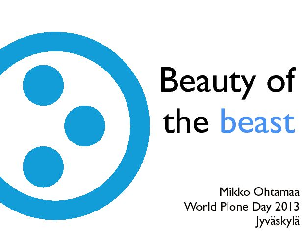 Beauty of the beast Mikko Ohtamaa World Plone Day 2013 Jyv−skyl−