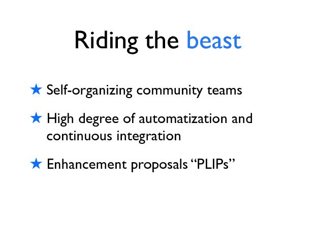 Riding the beast ! Self-organizing community teams ! High degree of automatization and continuous integration ! Enhancement proposals ÒPLIPsÓ
